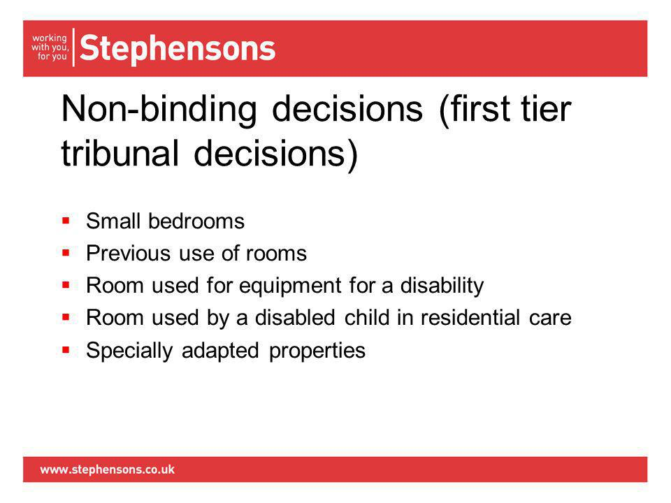 Non-binding decisions (first tier tribunal decisions)  Small bedrooms  Previous use of rooms  Room used for equipment for a disability  Room used by a disabled child in residential care  Specially adapted properties