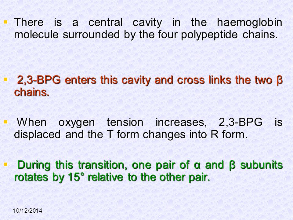 10/12/2014  There is a central cavity in the haemoglobin molecule surrounded by the four polypeptide chains.  2,3-BPG enters this cavity and cross l