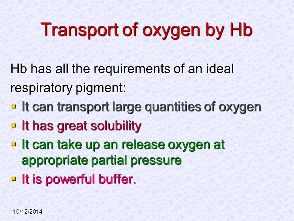 10/12/2014 Transport of oxygen by Hb Hb has all the requirements of an ideal respiratory pigment:  It can transport large quantities of oxygen  It h