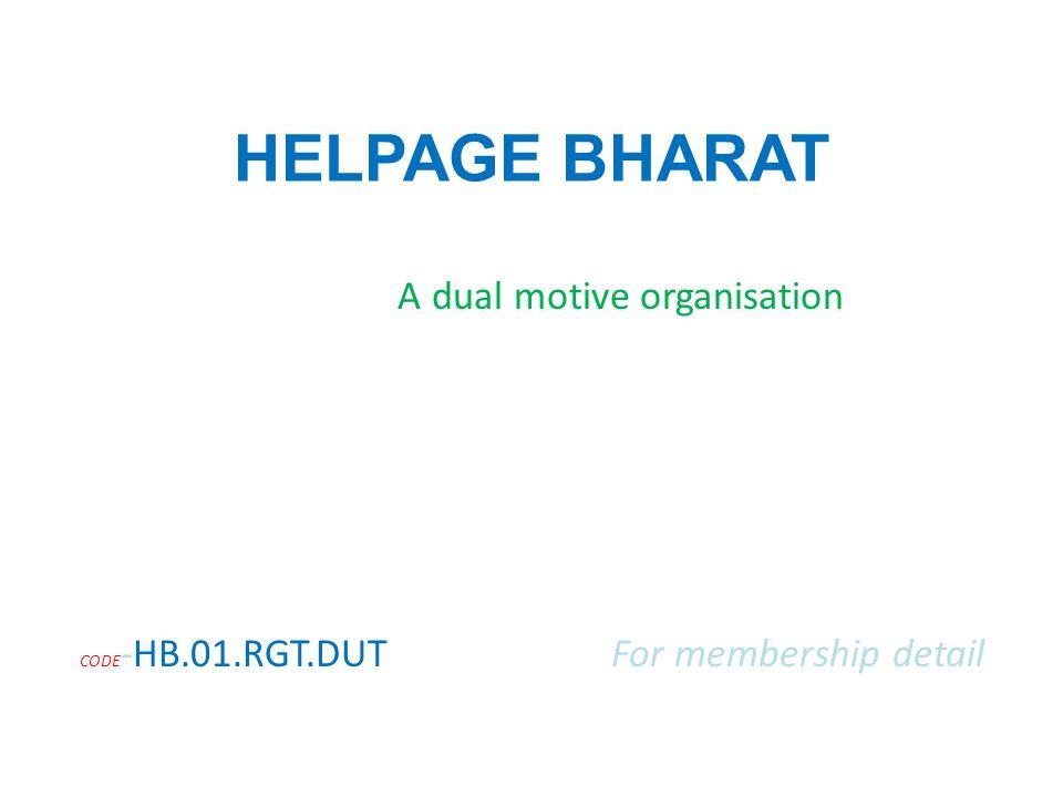 HELPAGE BHARAT A dual motive organisation CODE -HB.01.RGT.DUTFor membership detail