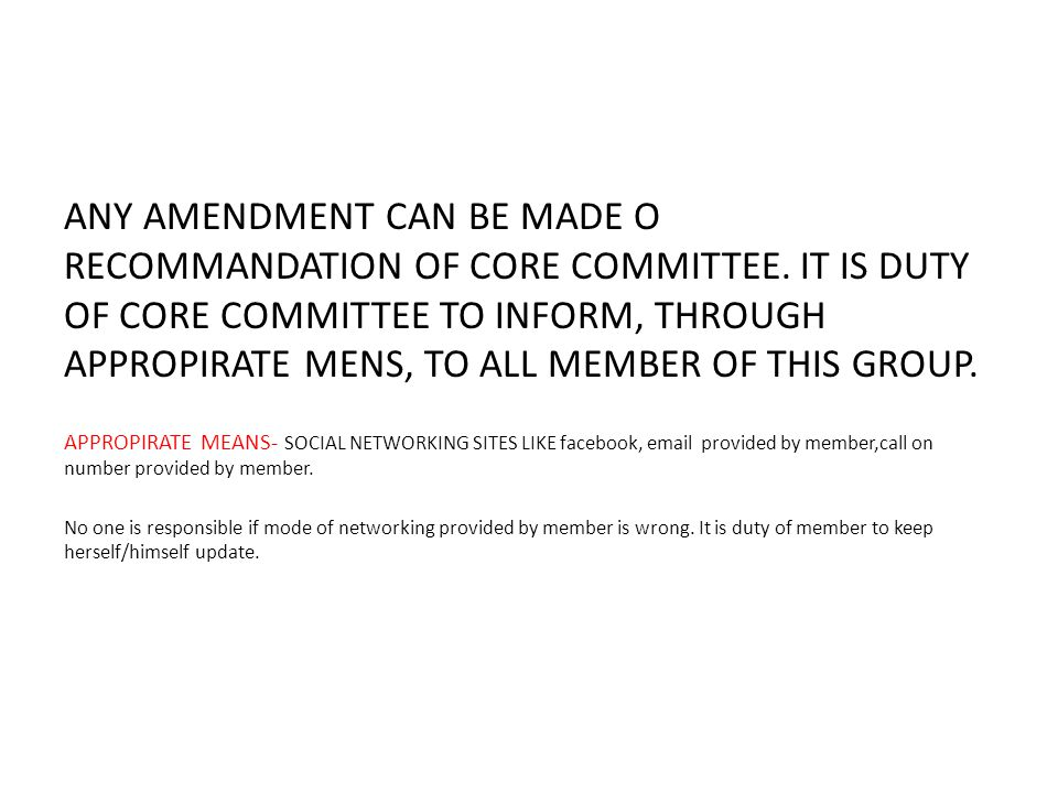 ANY AMENDMENT CAN BE MADE O RECOMMANDATION OF CORE COMMITTEE.