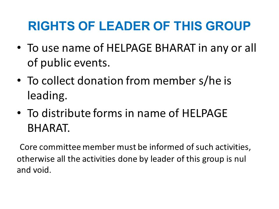 RIGHTS OF LEADER OF THIS GROUP To use name of HELPAGE BHARAT in any or all of public events.