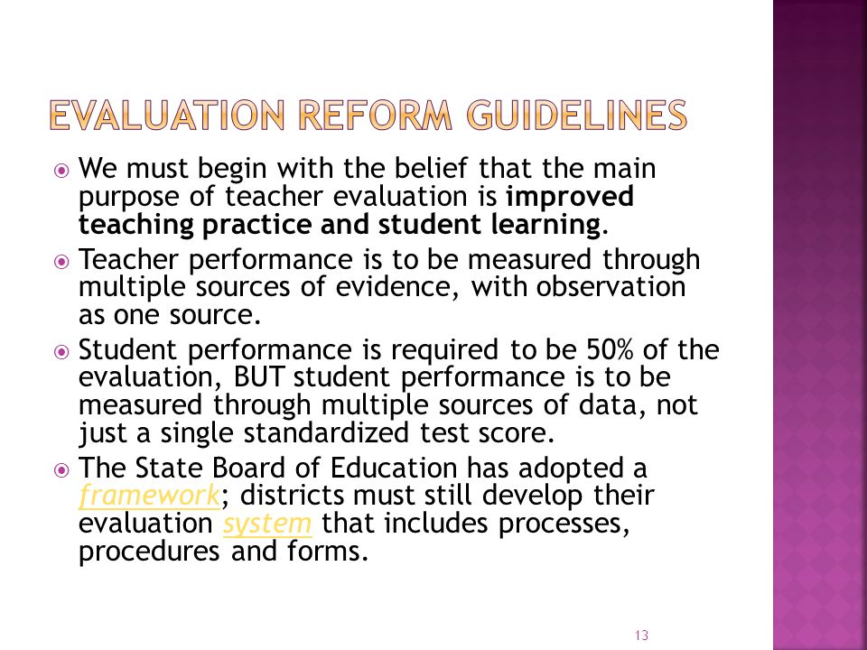  We must begin with the belief that the main purpose of teacher evaluation is improved teaching practice and student learning.  Teacher performance
