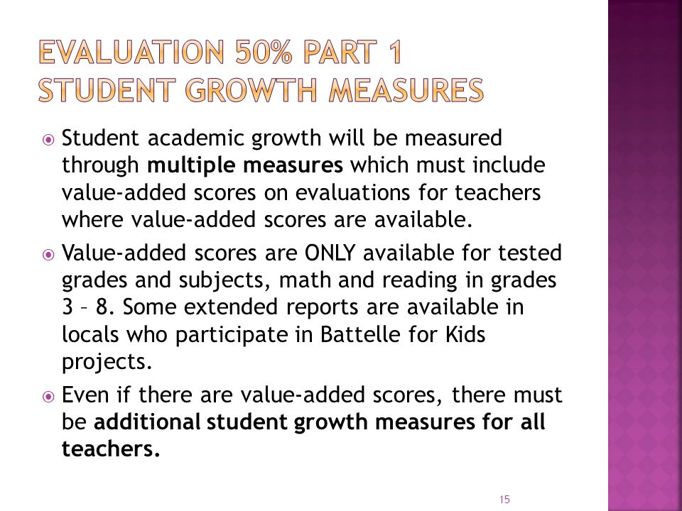  Student academic growth will be measured through multiple measures which must include value-added scores on evaluations for teachers where value-add
