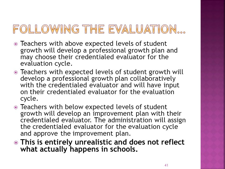  Teachers with above expected levels of student growth will develop a professional growth plan and may choose their credentialed evaluator for the ev