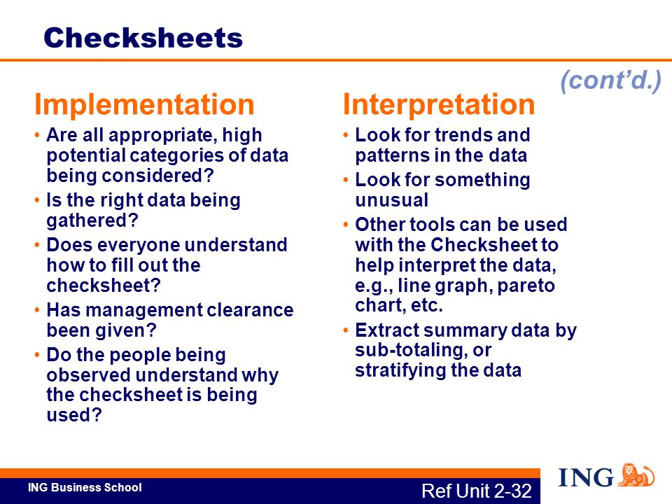 ING Business School Ref Unit 2-32 Checksheets Implementation Are all appropriate, high potential categories of data being considered? Is the right dat