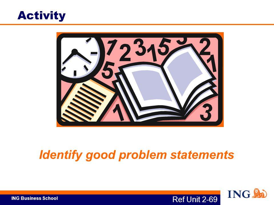ING Business School Identify good problem statements Ref Unit 2-69 Activity