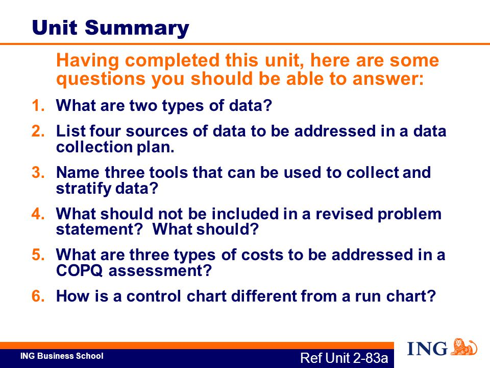 ING Business School Ref Unit 2-83a Unit Summary Having completed this unit, here are some questions you should be able to answer: 1.What are two types