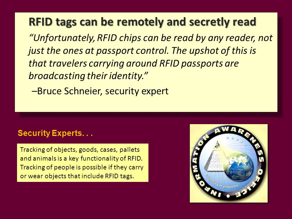RFID tags can be remotely and secretly read Unfortunately, RFID chips can be read by any reader, not just the ones at passport control.