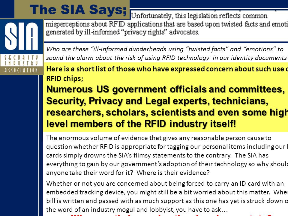 The SIA Says; Who are these ill-informed dunderheads using twisted facts and emotions to sound the alarm about the risk of using RFID technology in our identity documents.