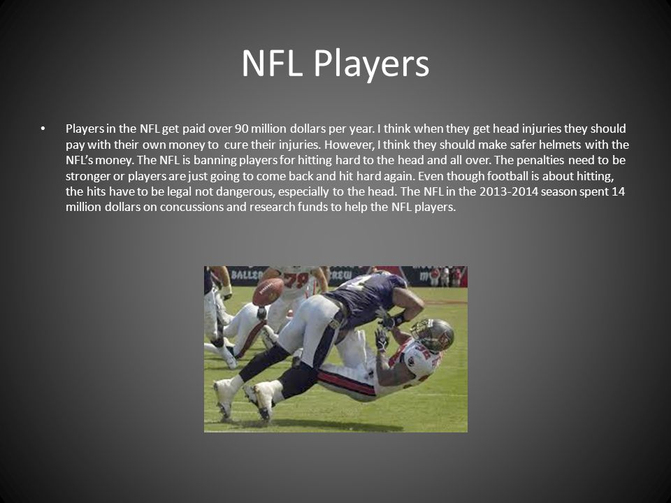 NFL Players Players in the NFL get paid over 90 million dollars per year.