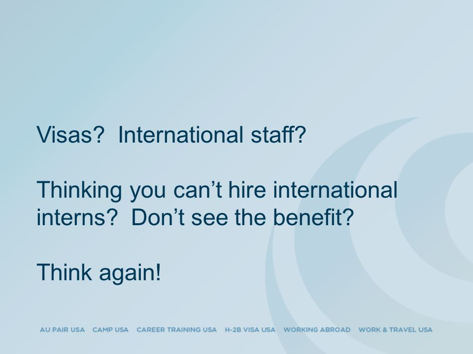 Visas. International staff. Thinking you can't hire international interns.