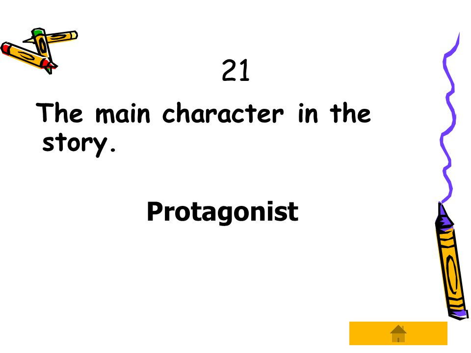21 The main character in the story. Protagonist