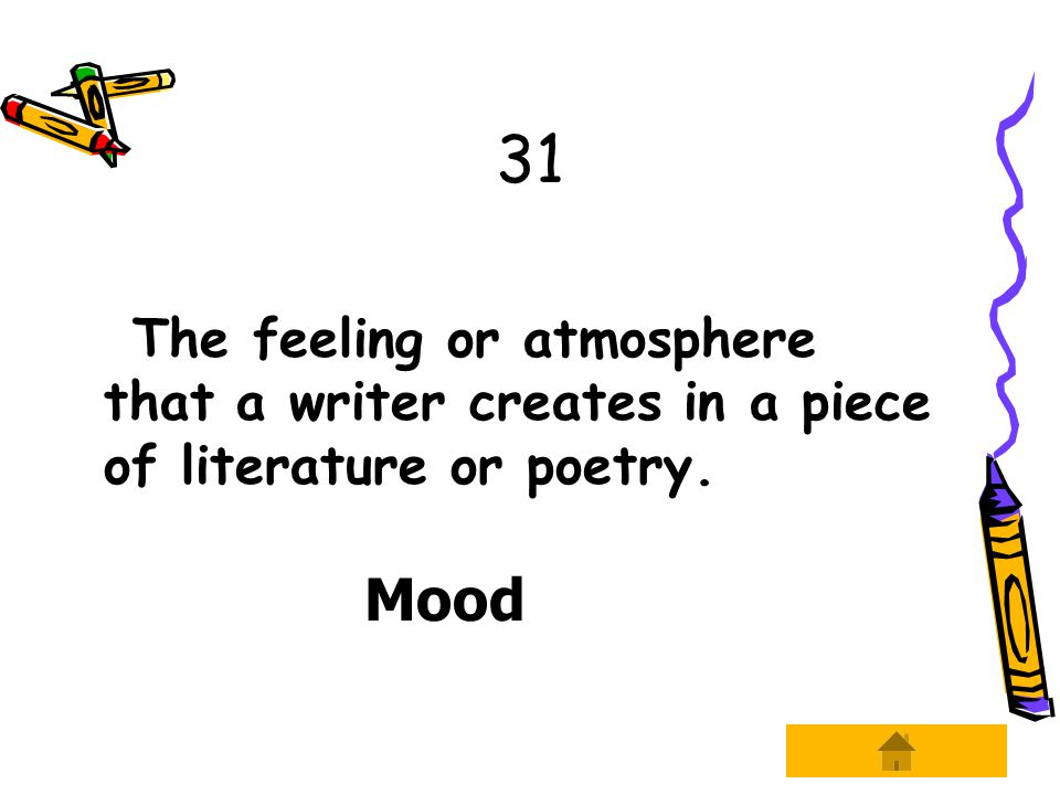 31 The feeling or atmosphere that a writer creates in a piece of literature or poetry. Mood
