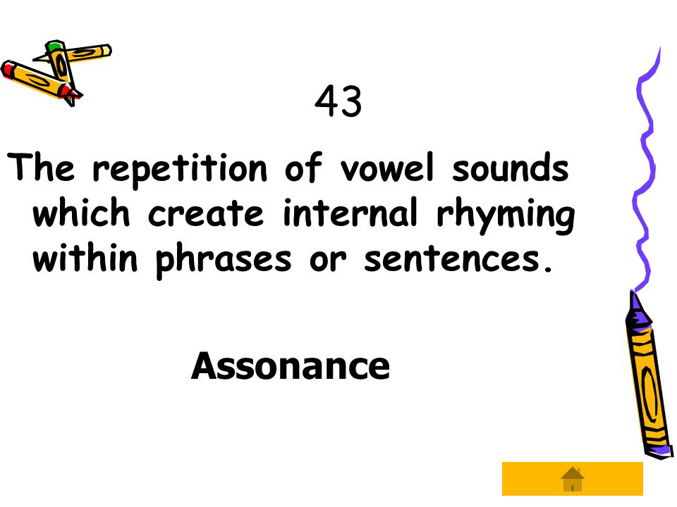 43 The repetition of vowel sounds which create internal rhyming within phrases or sentences.