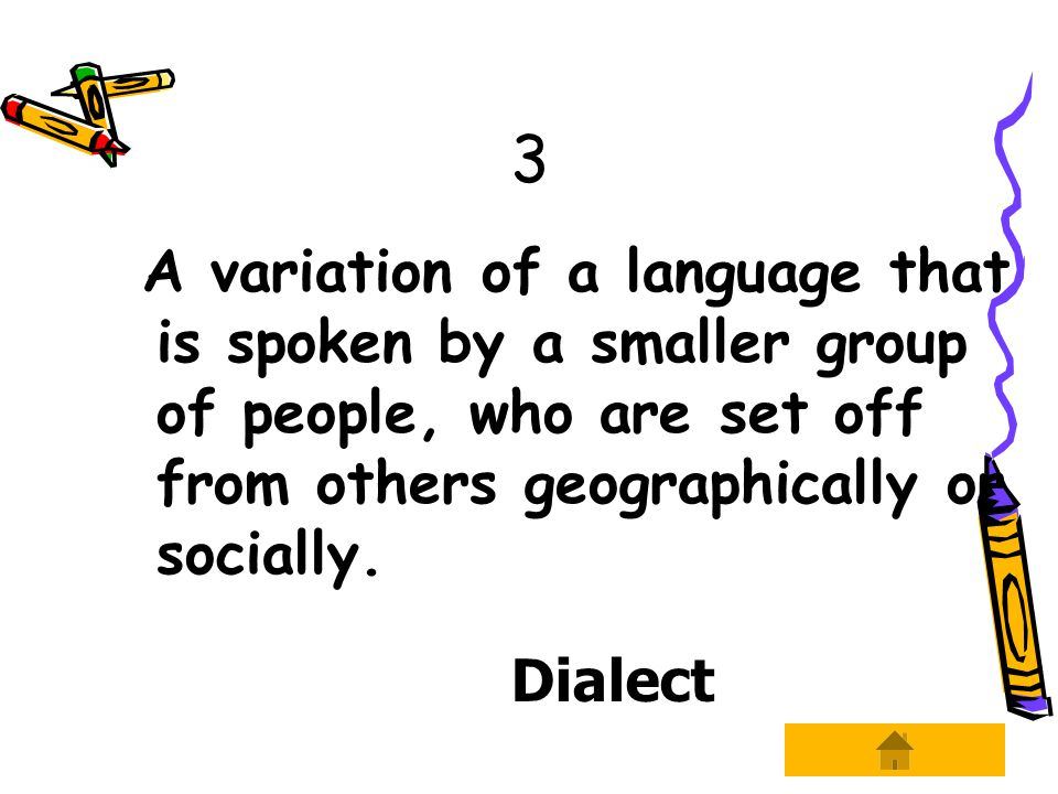 3 A variation of a language that is spoken by a smaller group of people, who are set off from others geographically or socially.