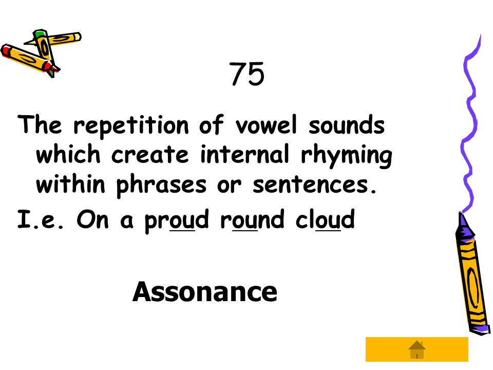75 The repetition of vowel sounds which create internal rhyming within phrases or sentences.