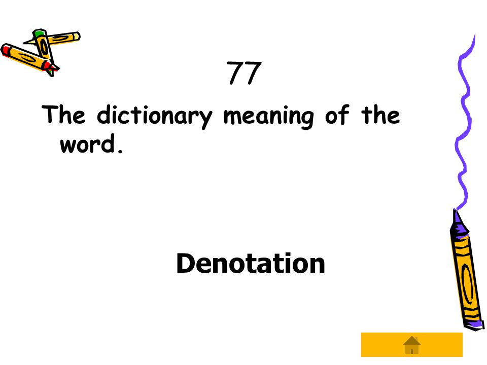 77 The dictionary meaning of the word. Denotation
