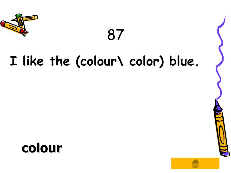 87 I like the (colour\ color) blue. colour