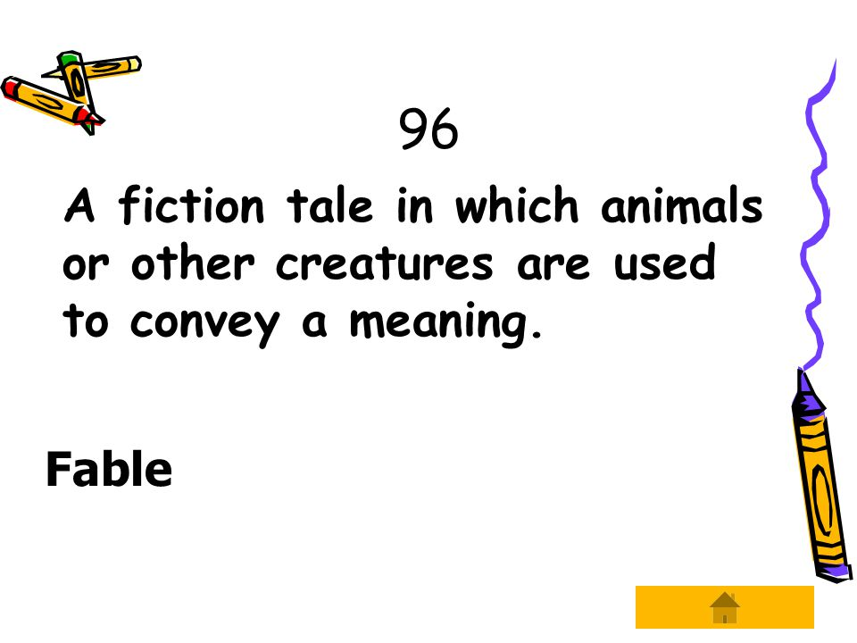 96 A fiction tale in which animals or other creatures are used to convey a meaning. Fable