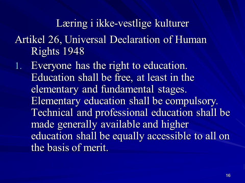 16 Læring i ikke-vestlige kulturer Artikel 26, Universal Declaration of Human Rights 1948 1.