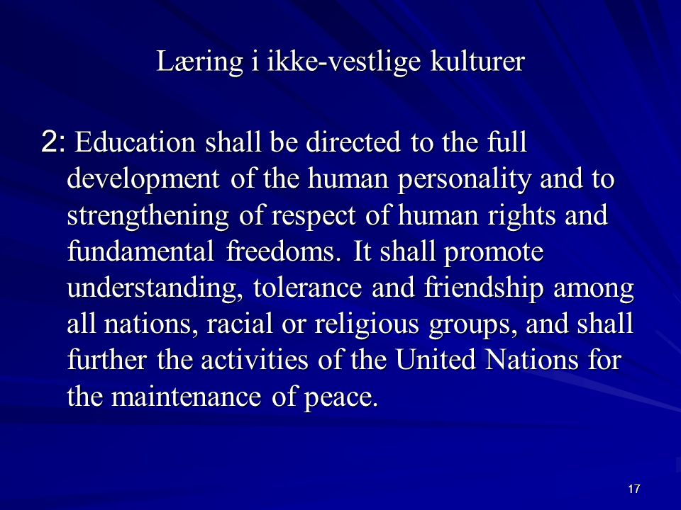 17 Læring i ikke-vestlige kulturer 2: Education shall be directed to the full development of the human personality and to strengthening of respect of human rights and fundamental freedoms.