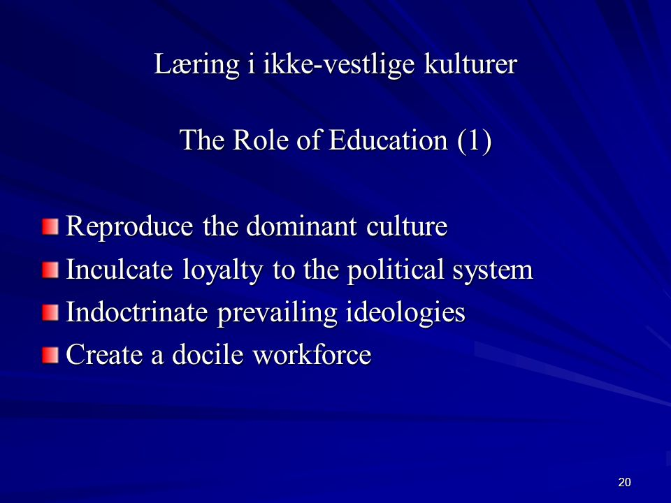 20 Læring i ikke-vestlige kulturer The Role of Education (1) Reproduce the dominant culture Inculcate loyalty to the political system Indoctrinate prevailing ideologies Create a docile workforce