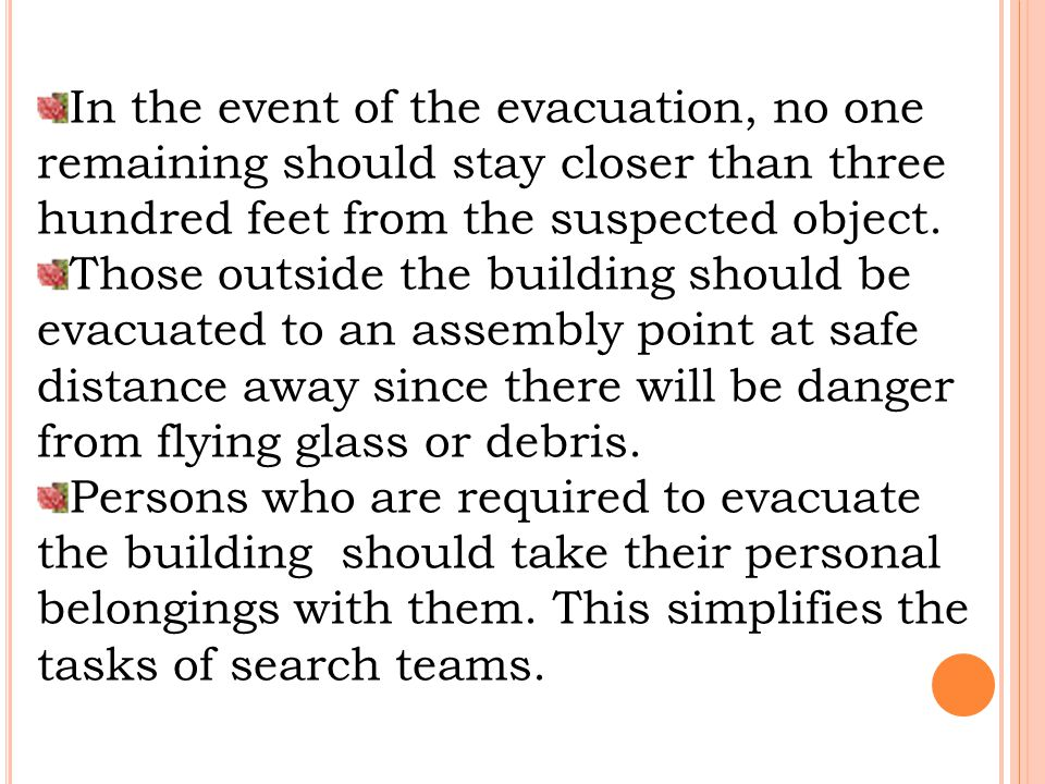 In the event of the evacuation, no one remaining should stay closer than three hundred feet from the suspected object.