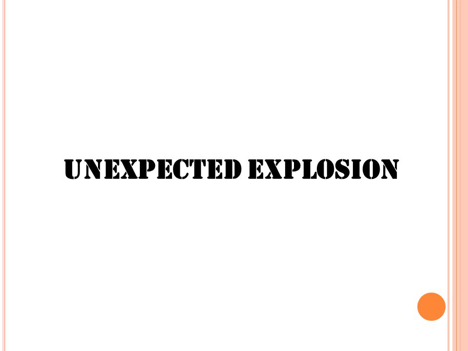 Unexpected Explosion