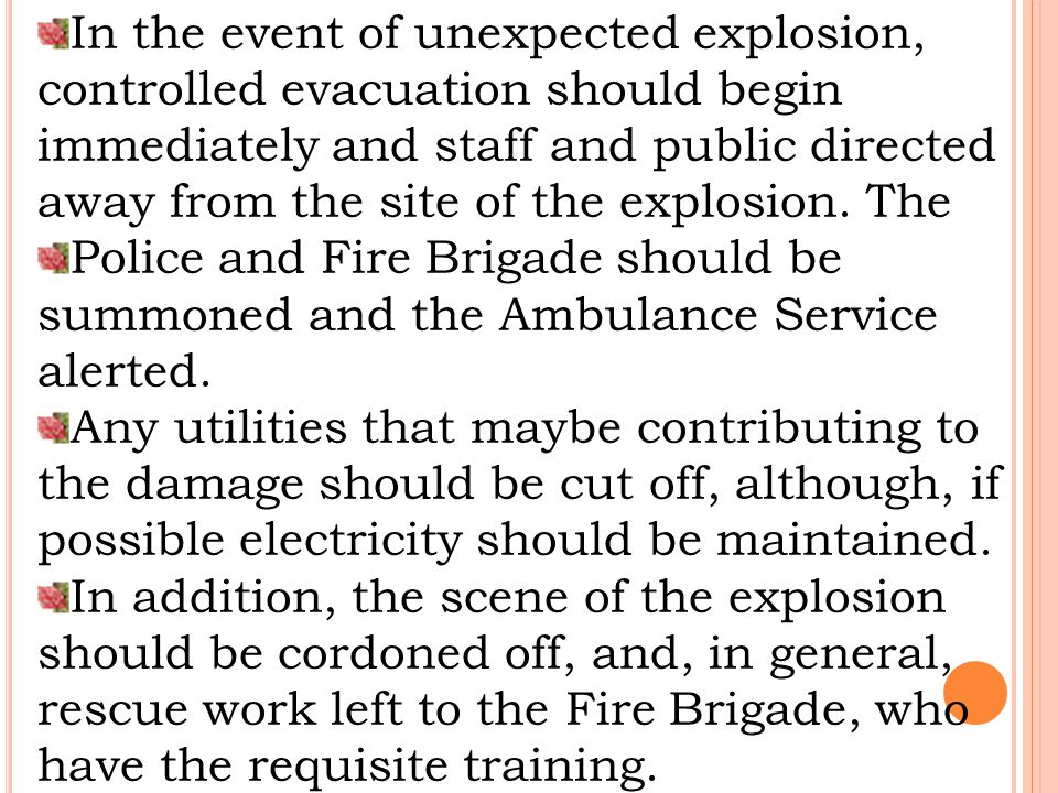 In the event of unexpected explosion, controlled evacuation should begin immediately and staff and public directed away from the site of the explosion.