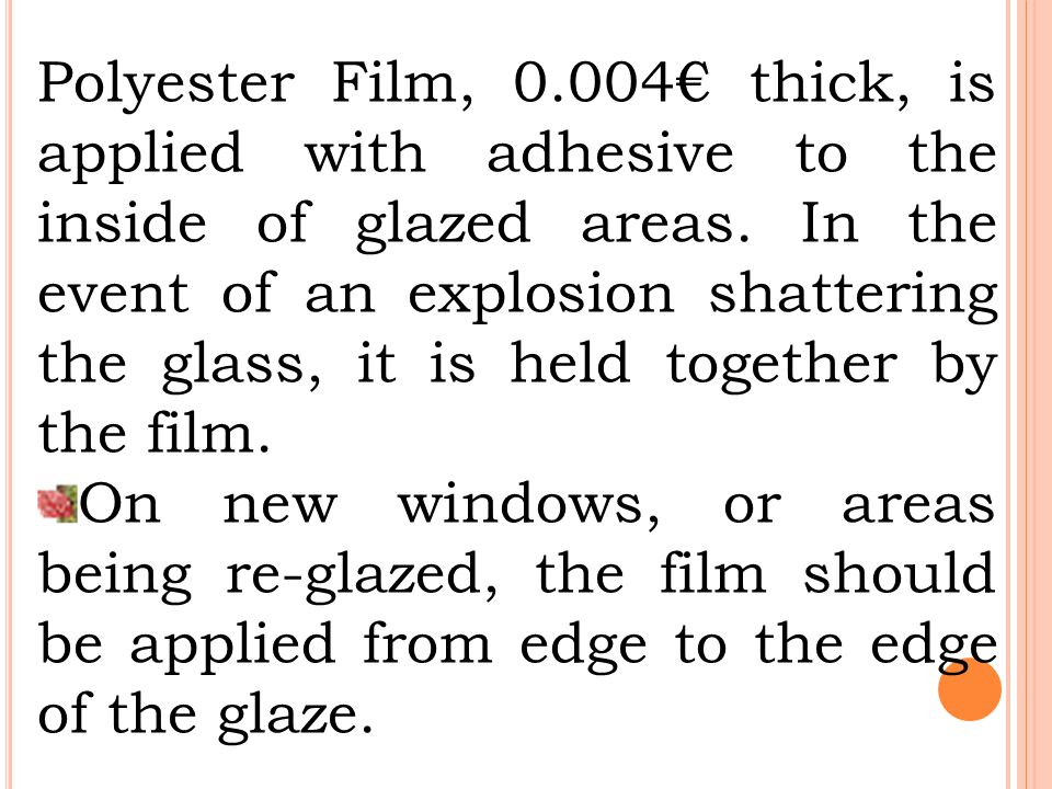 Polyester Film, 0.004€ thick, is applied with adhesive to the inside of glazed areas.