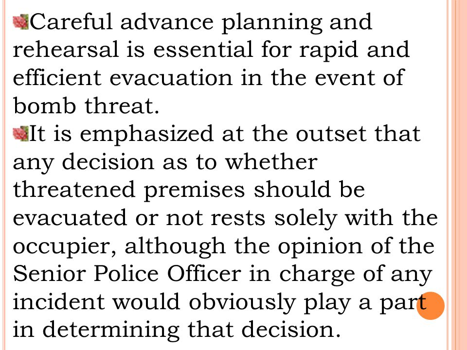 Careful advance planning and rehearsal is essential for rapid and efficient evacuation in the event of bomb threat.