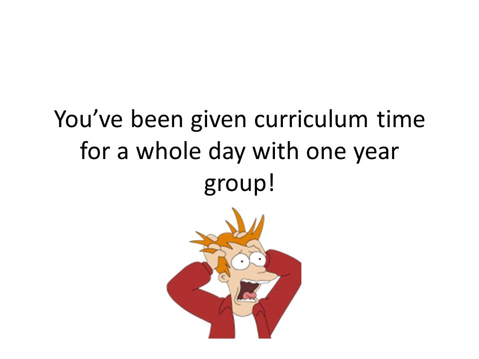 You've been given curriculum time for a whole day with one year group!