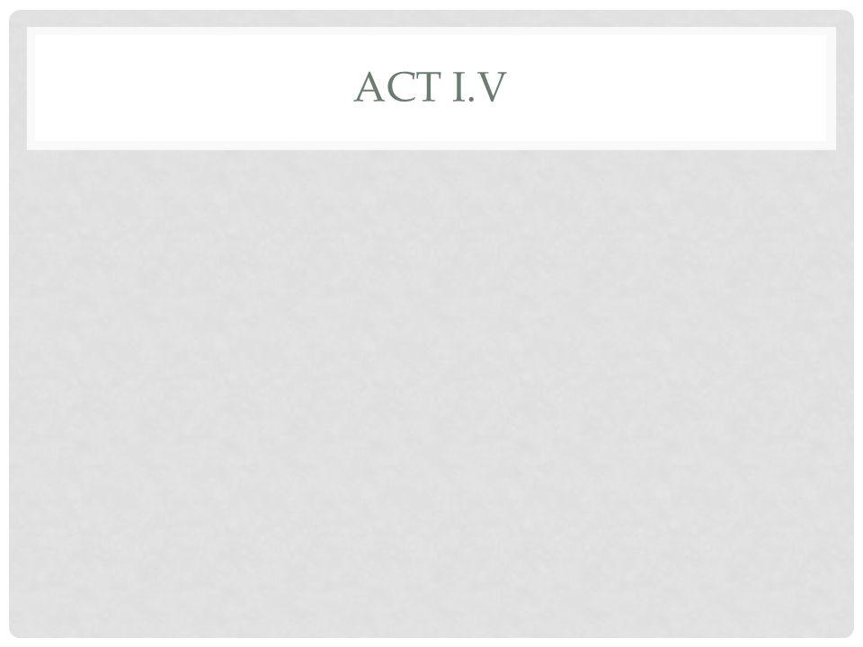 ACT I.V