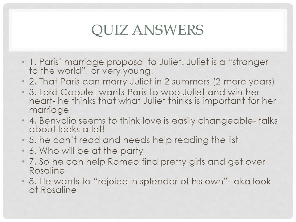 QUIZ ANSWERS 1. Paris' marriage proposal to Juliet.