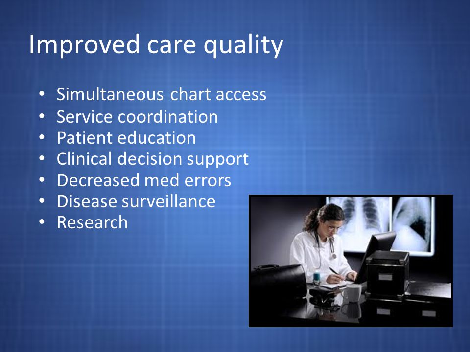 Improved care quality Simultaneous chart access Service coordination Patient education Clinical decision support Decreased med errors Disease surveill
