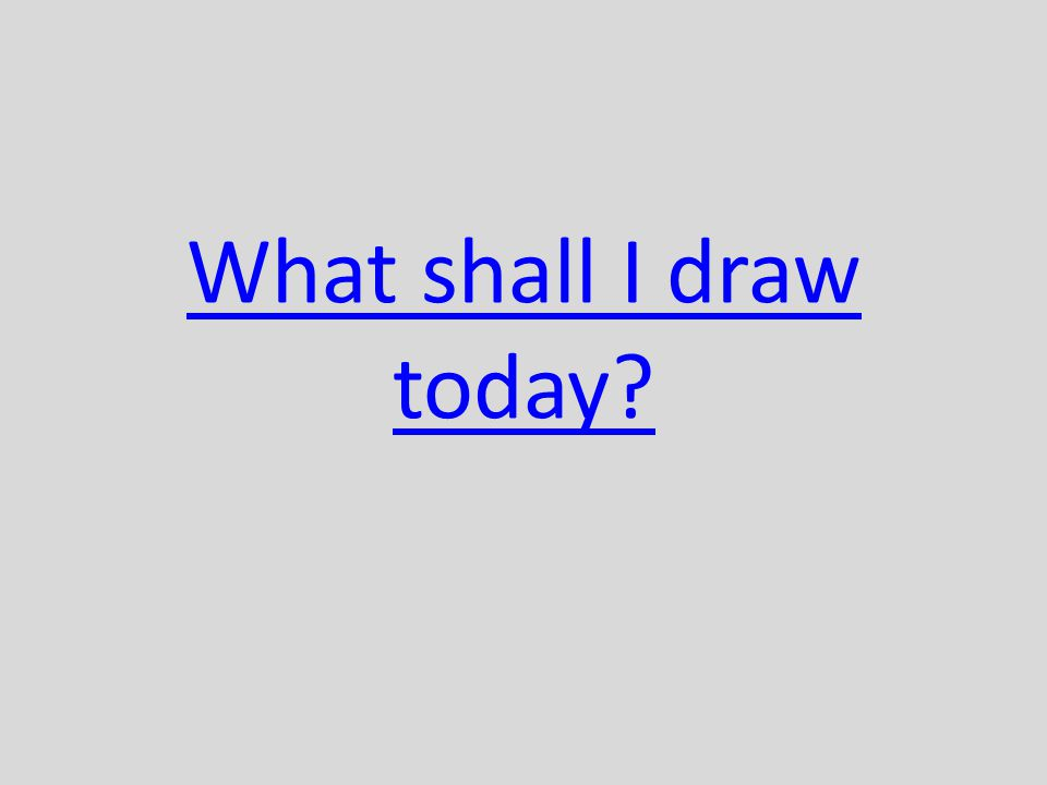 What shall I draw today?