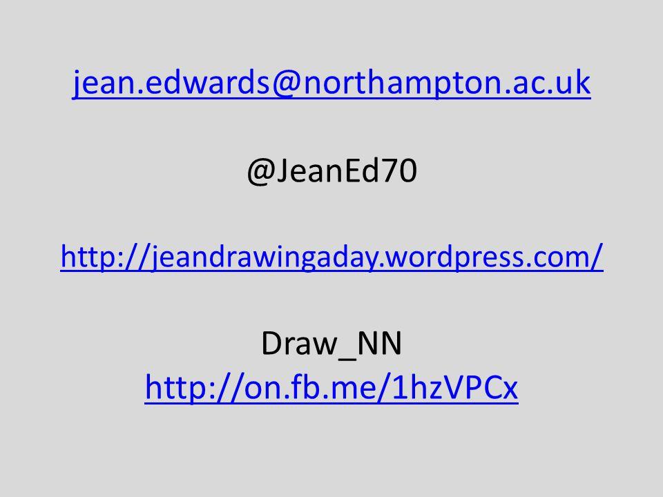 jean.edwards@northampton.ac.uk jean.edwards@northampton.ac.uk @JeanEd70 http://jeandrawingaday.wordpress.com/ Draw_NN http://on.fb.me/1hzVPCx http://jeandrawingaday.wordpress.com/ http://on.fb.me/1hzVPCx