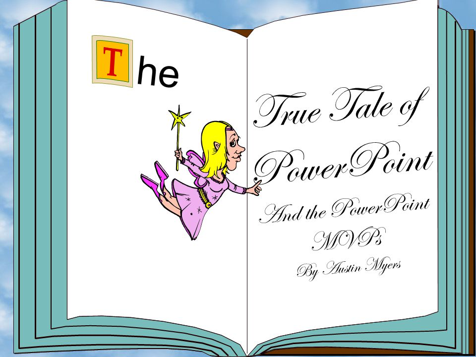 he T r u e T a l e o f P o w e r P o i n t A n d t h e P o w e r P o i n t M V P s B y A u s t i n M y e r s Facetious Fairy Tales The Tale of the Origins of PowerPoint and the PowerPoint MVPs by Austin Myers