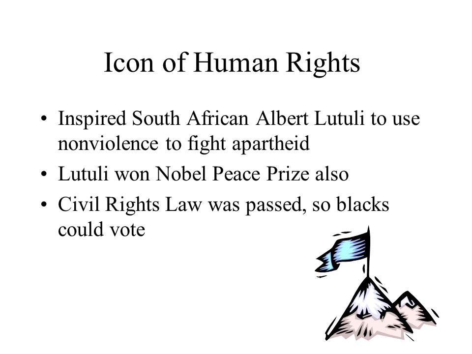 Icon of Human Rights Inspired South African Albert Lutuli to use nonviolence to fight apartheid Lutuli won Nobel Peace Prize also Civil Rights Law was