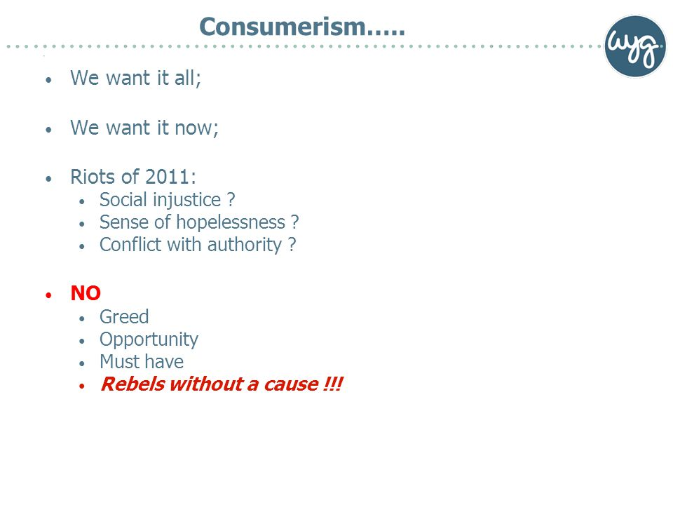 Consumerism….. We want it all; We want it now; Riots of 2011: Social injustice .