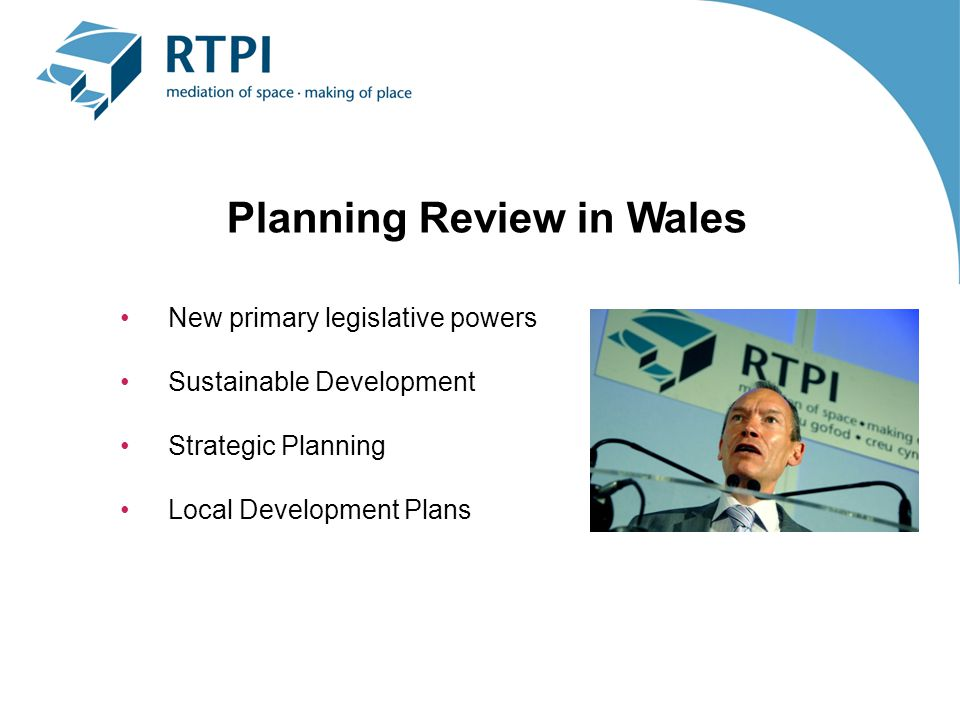 Planning Review in Wales New primary legislative powers Sustainable Development Strategic Planning Local Development Plans