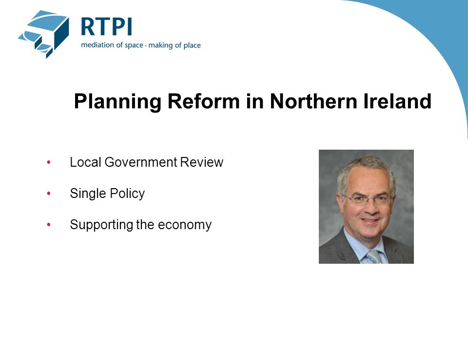 Planning Reform in Northern Ireland Local Government Review Single Policy Supporting the economy