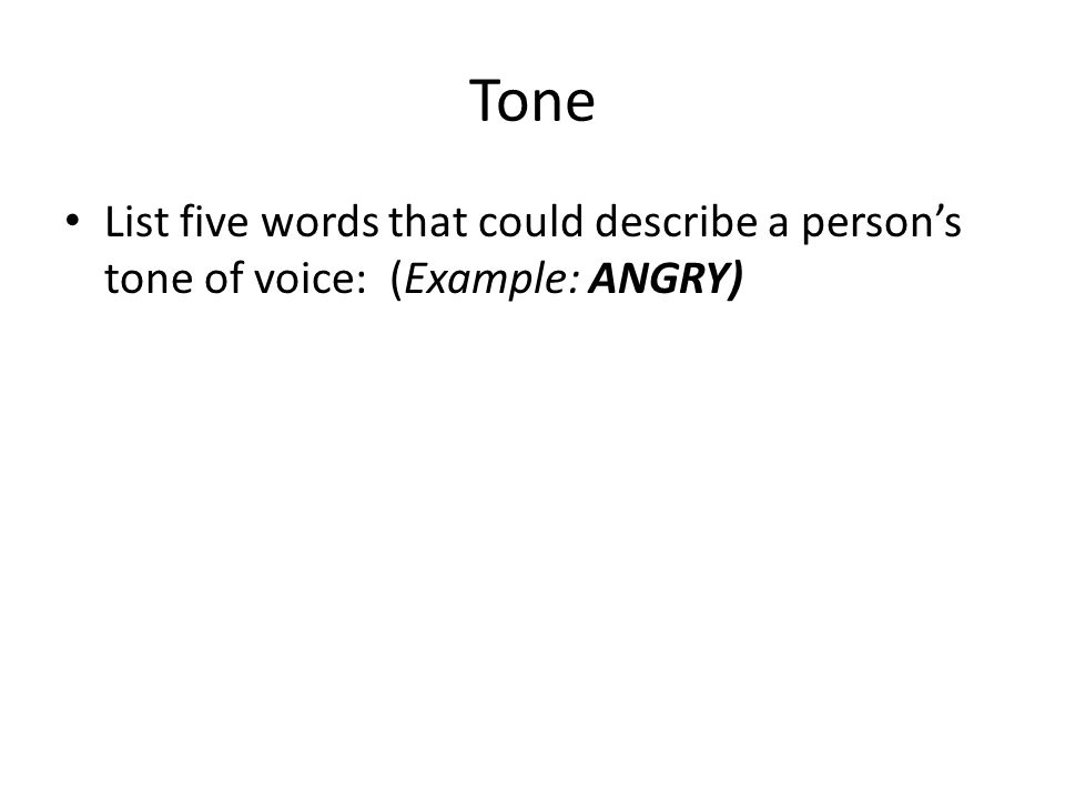 Tone List five words that could describe a person's tone of voice: (Example: ANGRY)