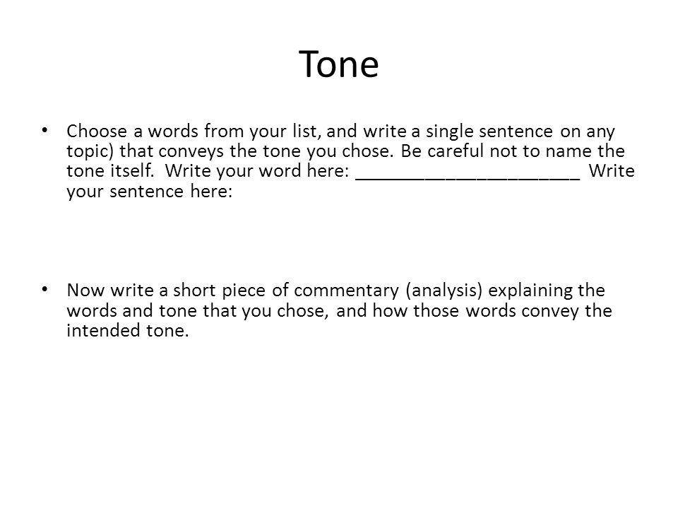 Tone Choose a words from your list, and write a single sentence on any topic) that conveys the tone you chose. Be careful not to name the tone itself.