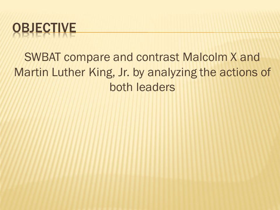 SWBAT compare and contrast Malcolm X and Martin Luther King, Jr.