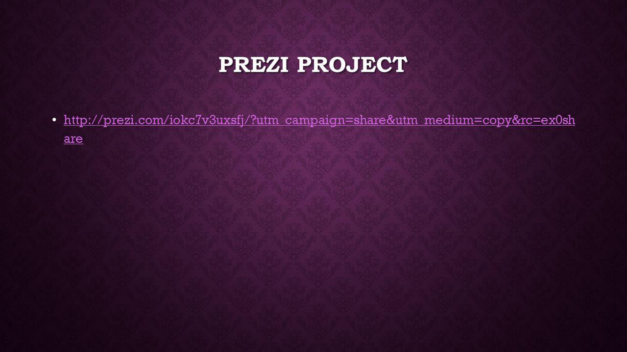 PREZI PROJECT http://prezi.com/iokc7v3uxsfj/?utm_campaign=share&utm_medium=copy&rc=ex0sh are http://prezi.com/iokc7v3uxsfj/?utm_campaign=share&utm_med