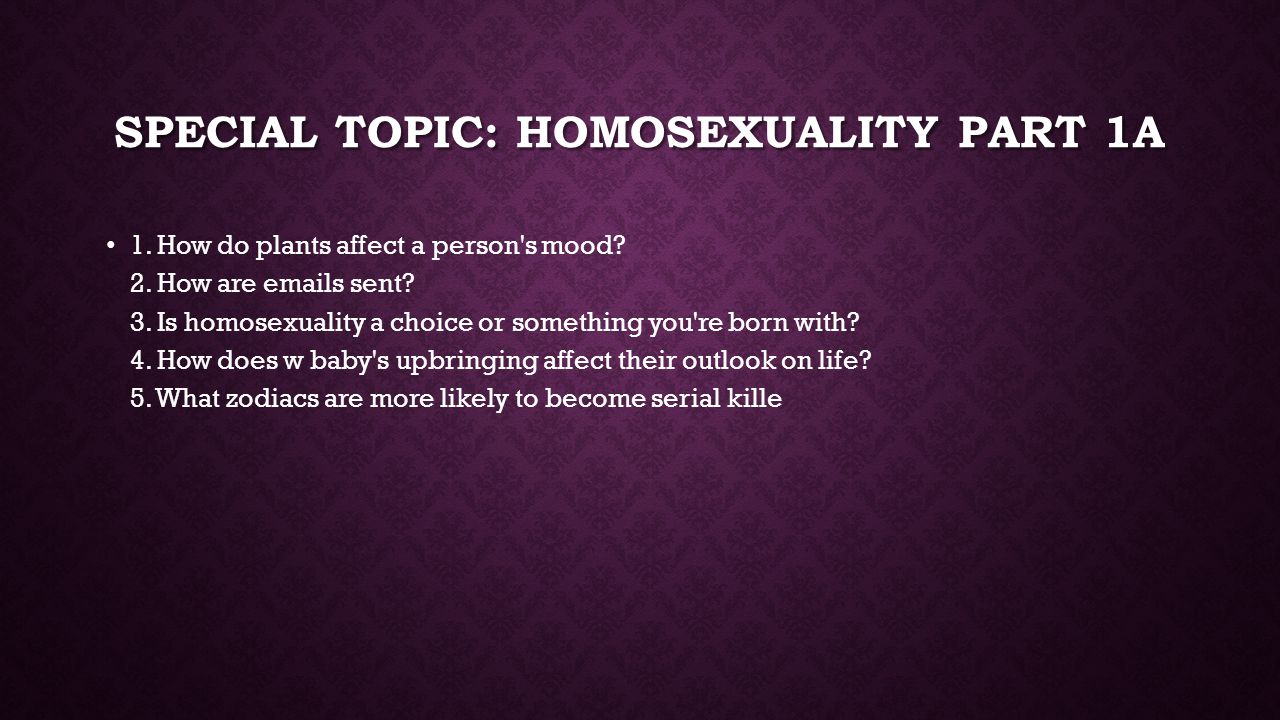SPECIAL TOPIC: HOMOSEXUALITY PART 1A 1.How do plants affect a person s mood.