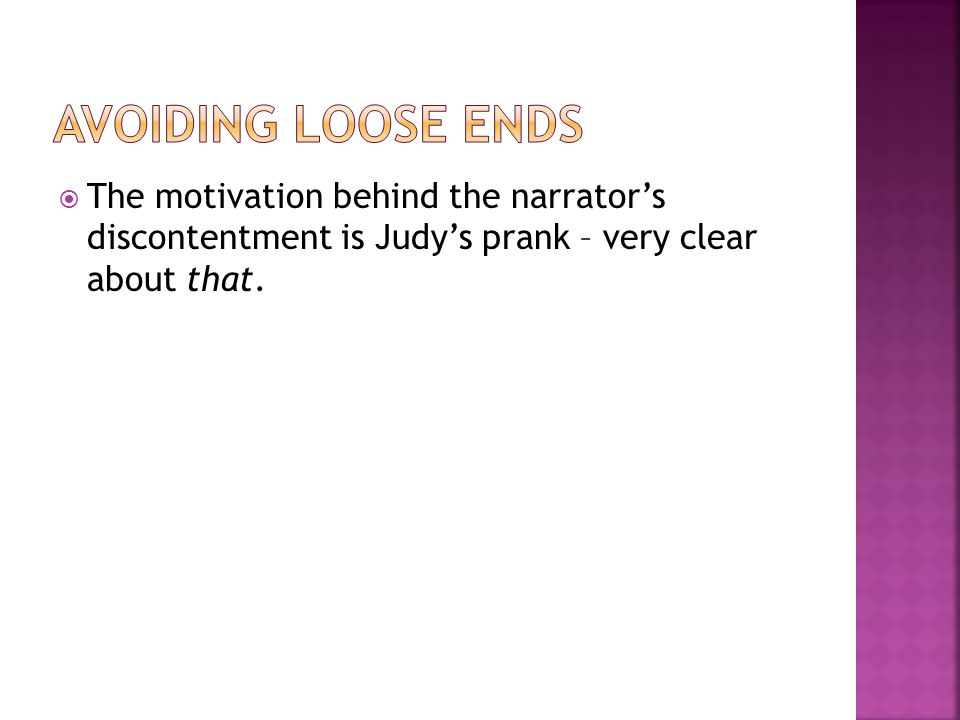  The motivation behind the narrator's discontentment is Judy's prank – very clear about that.