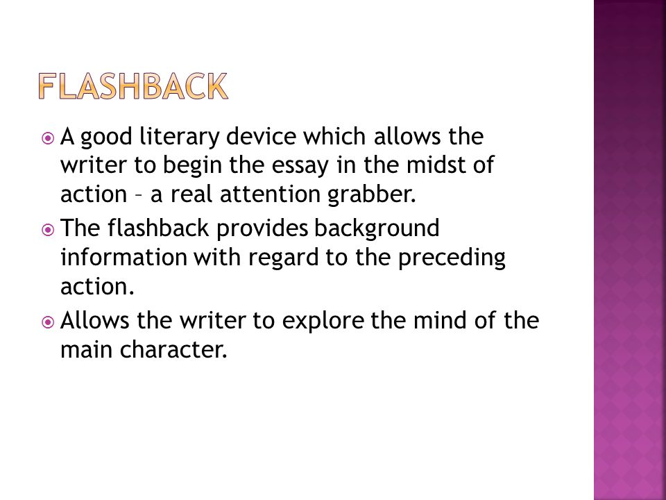  A good literary device which allows the writer to begin the essay in the midst of action – a real attention grabber.  The flashback provides backgr